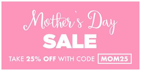 Mother's Day Sale - Shop Now