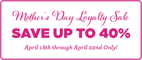 Limited Time Mother's Day Loyalty Sale - Shop Now